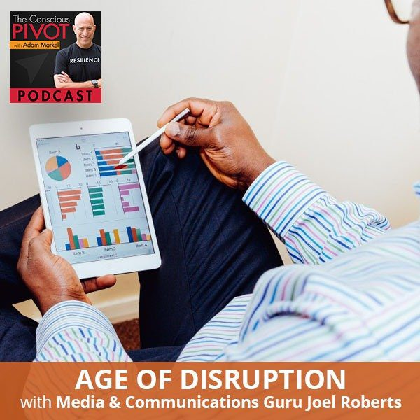Age of Disruption with Media & Communications Guru Joel Roberts