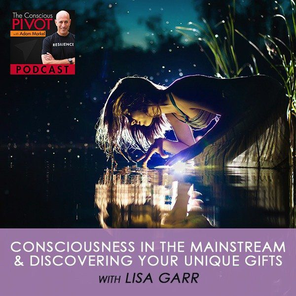 Consciousness in the Mainstream & Discovering Your Unique Gifts w/ Lisa Garr