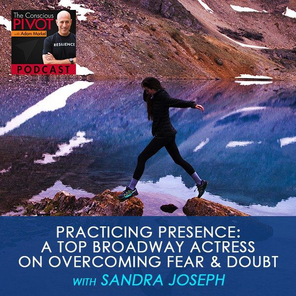 Practicing Presence: A Top Broadway Actress on Overcoming Fear & Doubt with Sandra Joseph