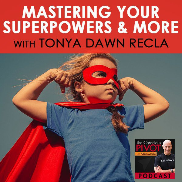 Mastering Your Superpowers & More w/ Tonya Dawn Recla