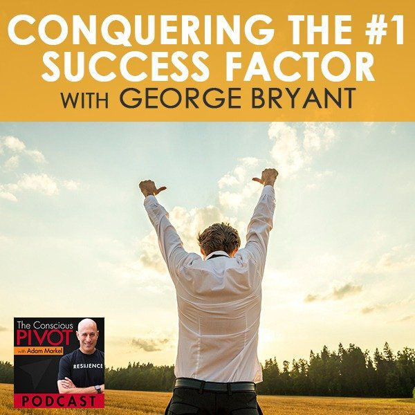 Conquering the #1 Success Factor with George Bryant