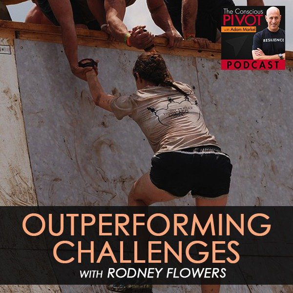 Outperforming Challenges with Rodney Flowers