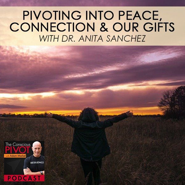 Pivoting Into Peace, Connection & Our Gifts with Dr. Anita Sanchez