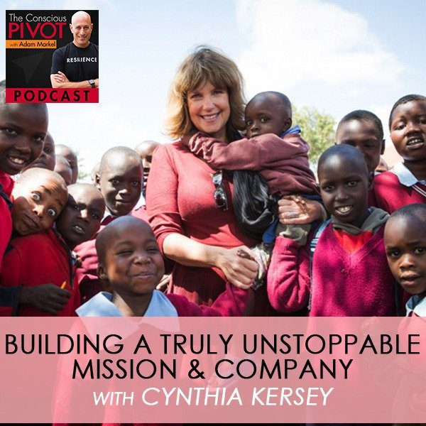 Building A Truly Unstoppable Mission & Company With Cynthia Kersey