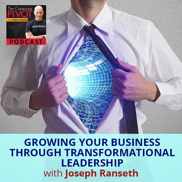 Growing Your Business Through Transformational Leadership With Joseph Ranseth