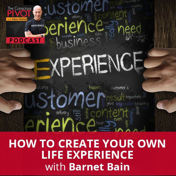 How To Create Your Own Life Experience with Barnet Bain