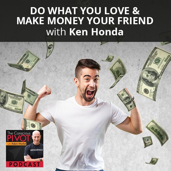 Do What You Love & Make Money Your Friend With Ken Honda