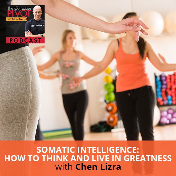 Somatic Intelligence: How To Think And Live In Greatness with Chen Lizra