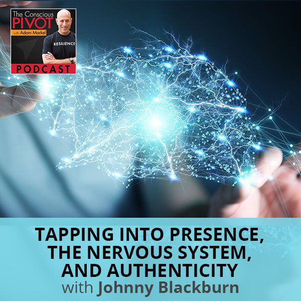 Tapping Into Presence, The Nervous System, And Authenticity with Johnny Blackburn