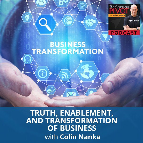 Truth, Enablement, And Transformation Of Business with Colin Nanka