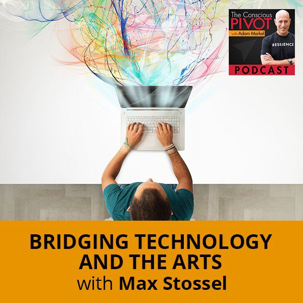 Bridging Technology And The Arts with Max Stossel