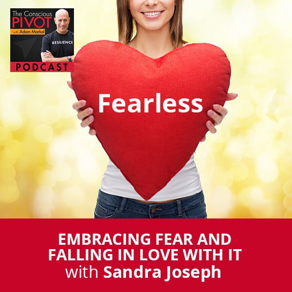 Embracing Fear And Falling In Love With It With Sandra Joseph