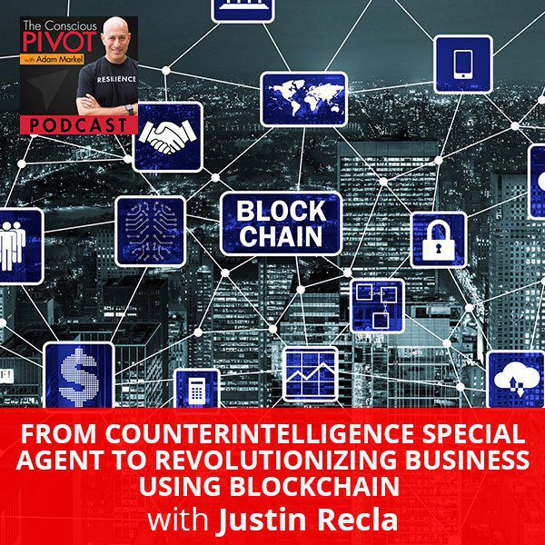From Counterintelligence Special Agent To Revolutionizing Business Using Blockchain with Justin Recla