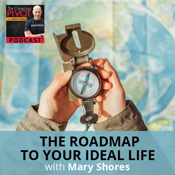 The Roadmap To Your Ideal Life with Mary Shores