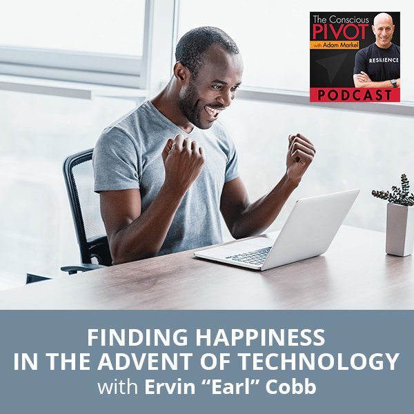 """Finding Happiness In The Advent Of Technology with Ervin """"Earl"""" Cobb"""
