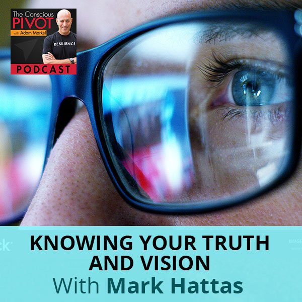 Knowing Your Truth And Vision With Mark Hattas