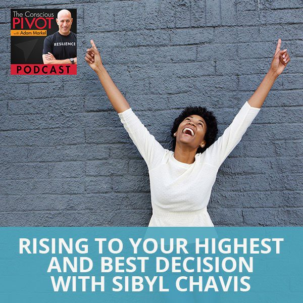 Rising To Your Highest And Best Decision With Sibyl Chavis