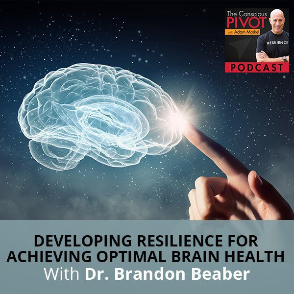 Developing Resilience And Achieving Optimal Brain Health With Dr. Brandon Beaber