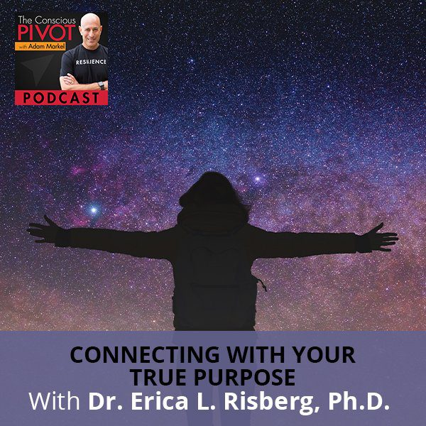 Connecting With Your True Purpose With Dr. Erica L. Risberg, Ph.D.