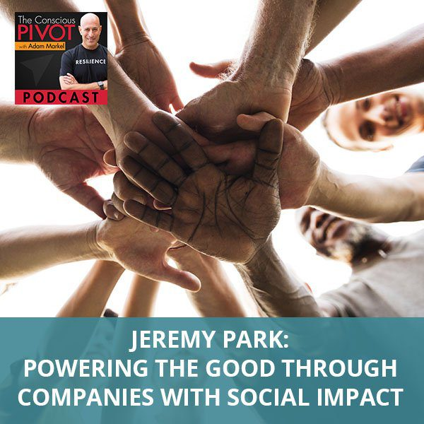 Jeremy Park: Powering The Good Through Companies With Social Impact