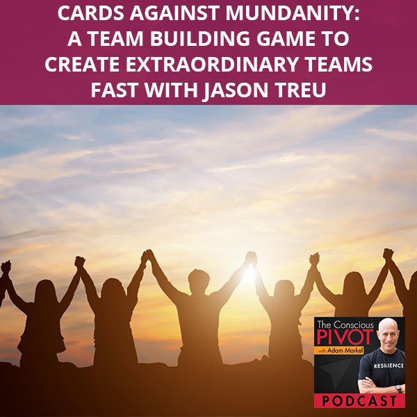 Cards Against Mundanity: A Team Building Game To Create Extraordinary Teams Fast With Jason Treu