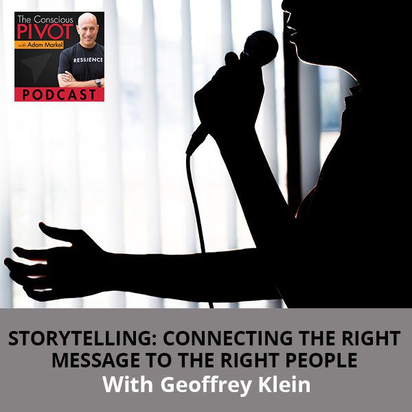 Storytelling: Connecting The Right Message To The Right People With Geoffrey Klein