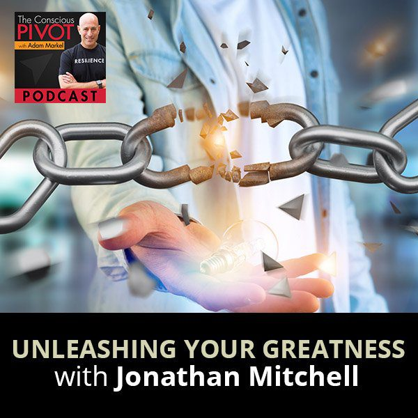 Unleashing Your Greatness With Jonathan Mitchell