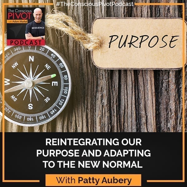 Reintegrating Our Purpose And Adapting To The New Normal With Patty Aubery
