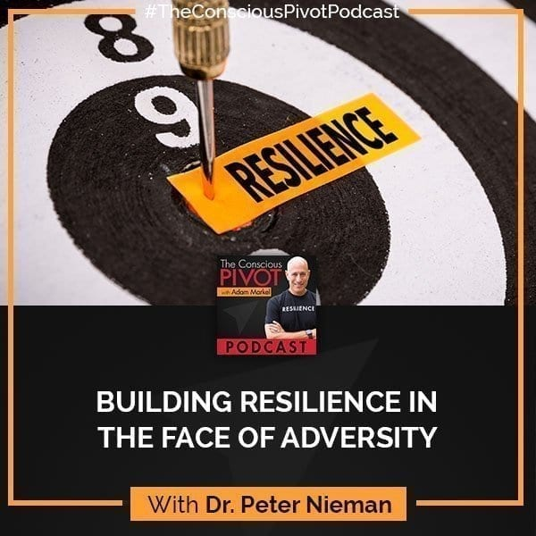 Building Resilience In The Face Adversity With Dr. Peter Nieman