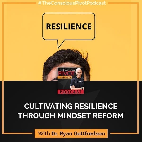 Cultivating Resilience Through Mindset Reform With Dr. Ryan Gottfredson