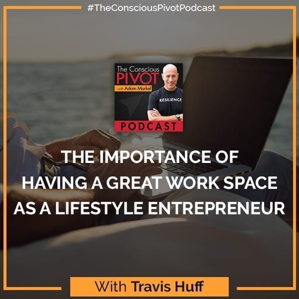 The Importance Of An Effective Workspace For A Lifestyle Entrepreneur with Travis Huff
