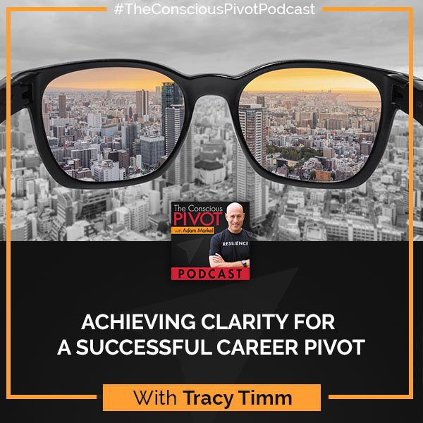 Achieving Clarity For a Successful Career Pivot with Tracy Timm
