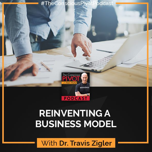Reinventing A Business Model With Transformational Service With Dr. Travis Zigler
