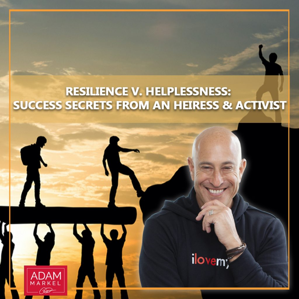 Resilience v. Helplessness: Success Secrets from an Heiress & Activist