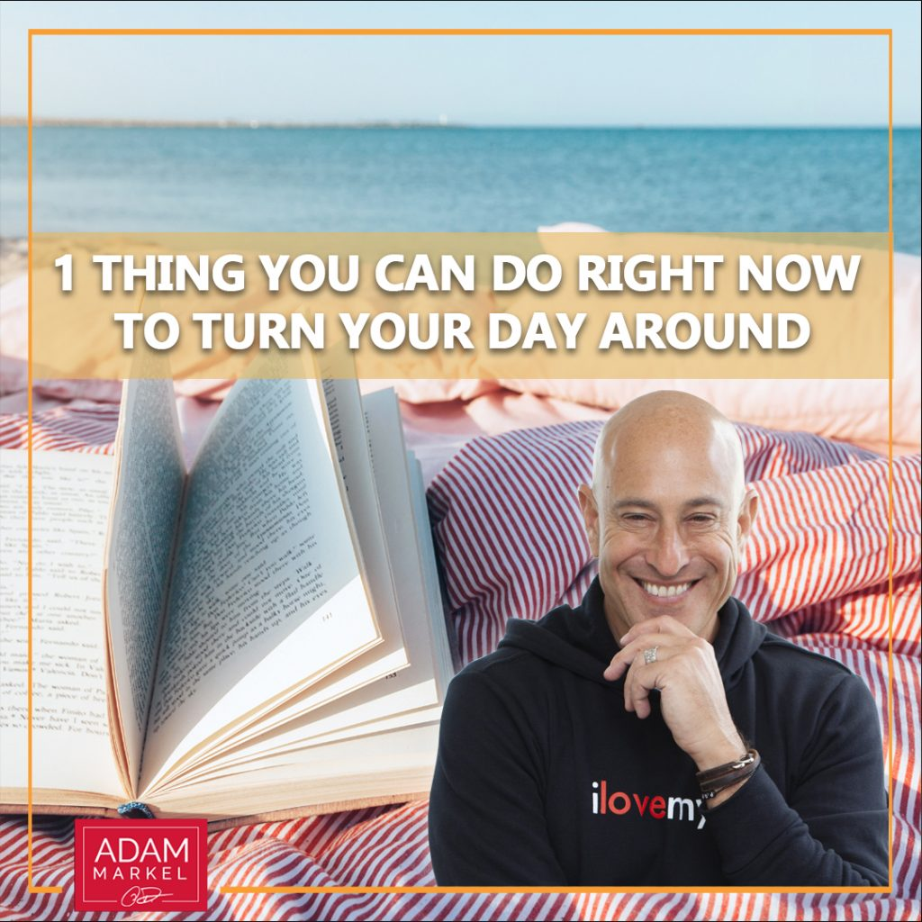 1 Thing You Can Do Right Now to Turn Your Day Around