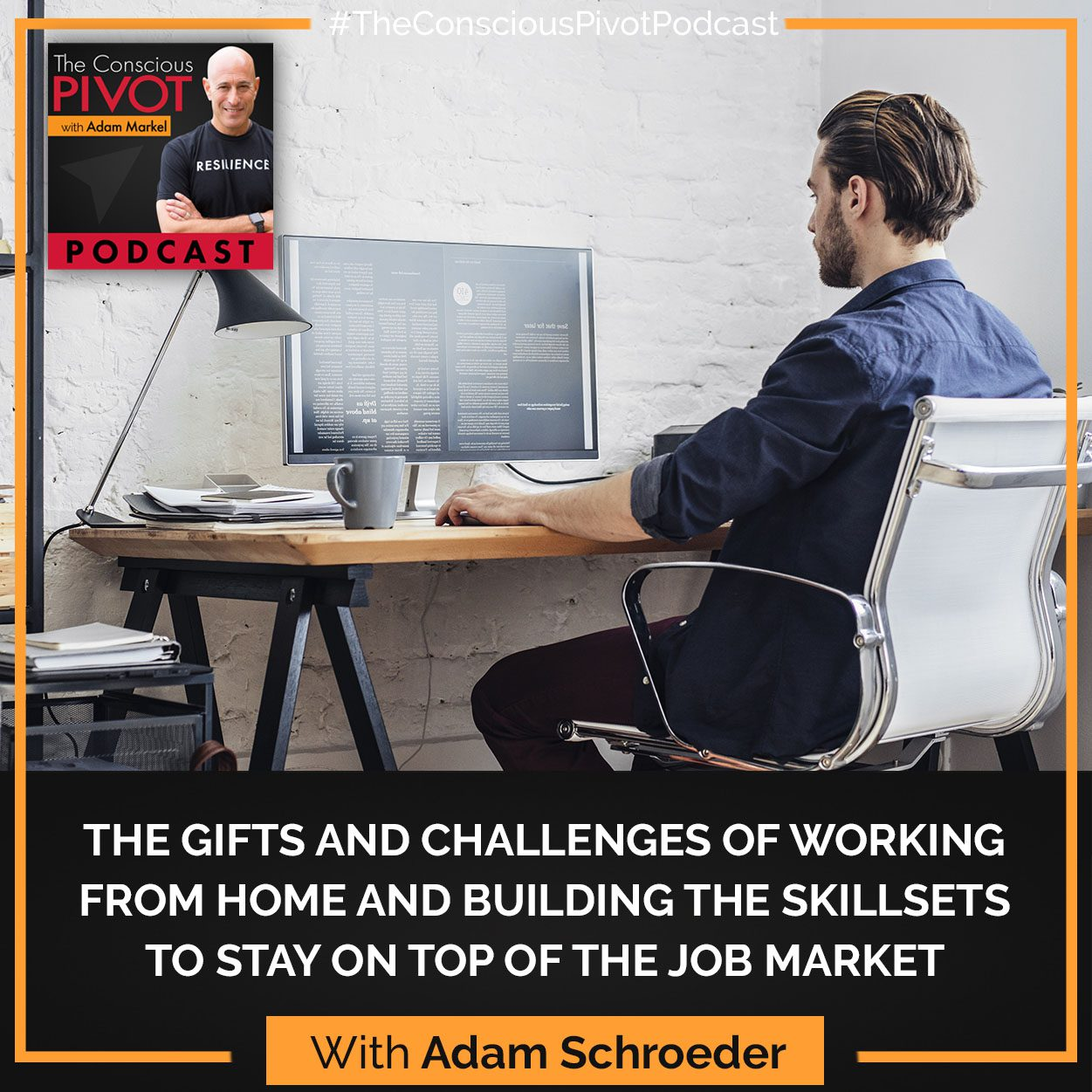 The Gifts And Challenges Of Working From Home And Building The Skillsets To Stay On Top Of The Job Market With Adam Schroeder