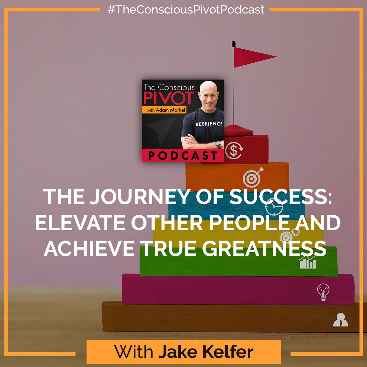 The Journey Of Success: Elevate Other People And Achieve True Greatness With Jake Kelfer
