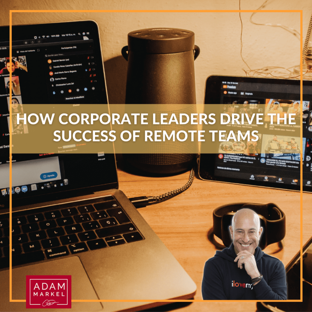 How Corporate Leaders Drive the Success of Remote Teams