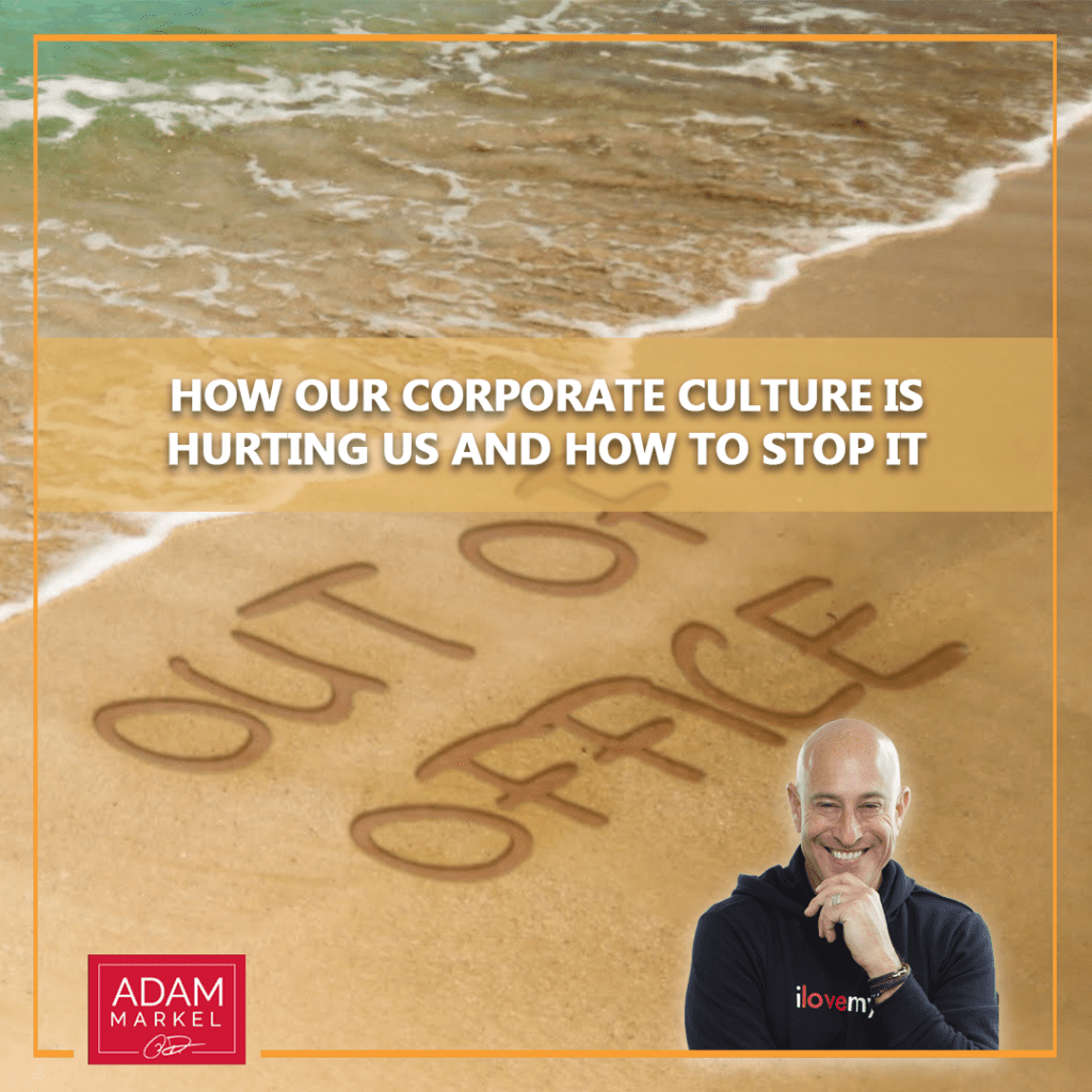Why Our Corporate Culture is Hurting Us and How to Stop It