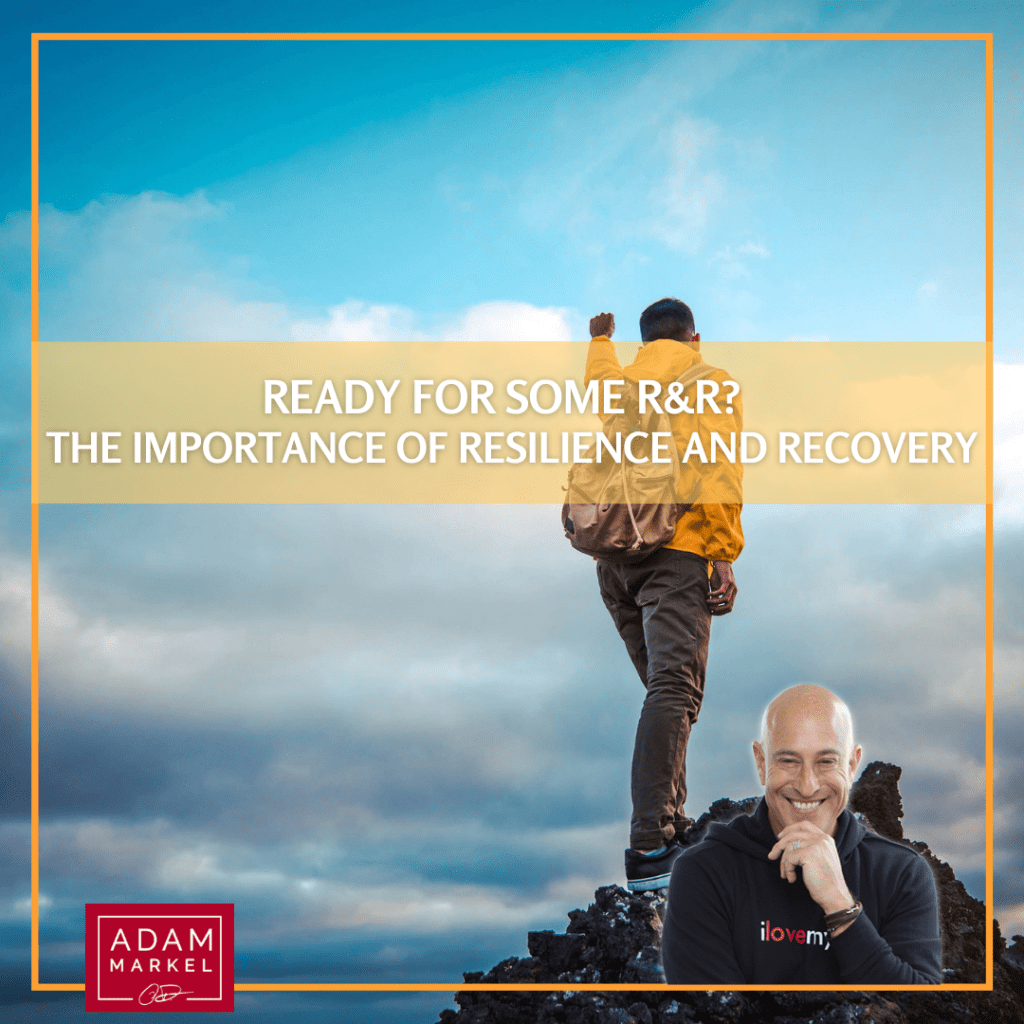 Ready for Some R&R? The Importance of Resilience & Recovery