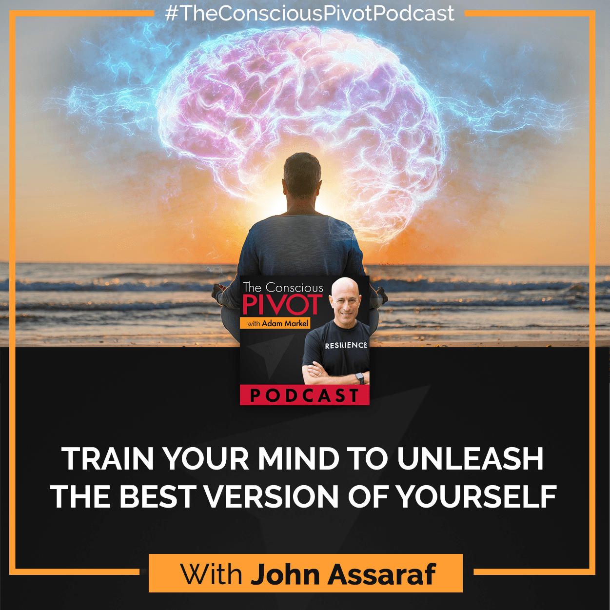 Train Your Mind To Unleash The Best Version Of Yourself With John Assaraf