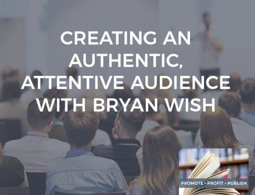 Creating An Authentic, Attentive Audience With Bryan Wish