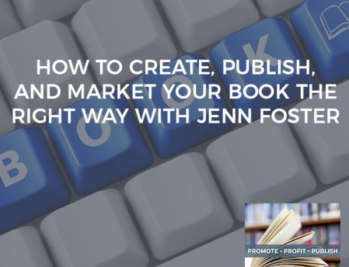 How To Create, Publish, And Market Your Book The Right Way With Jenn Foster