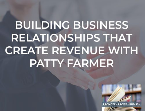 Building Business Relationships That Create Revenue With Patty Farmer