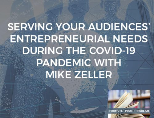 Serving Your Audiences' Entrepreneurial Needs During The COVID-19 Pandemic With Mike Zeller