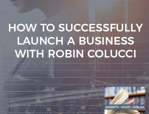How To Successfully Launch A Business With Robin Colucci