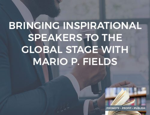 Bringing Inspirational Speakers To The Global Stage With Mario P. Fields