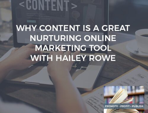 Why Content Is A Great Nurturing Online Marketing Tool With Hailey Rowe