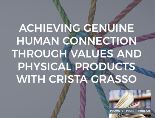 Achieving Genuine Human Connection Through Values And Physical Products With Crista Grasso