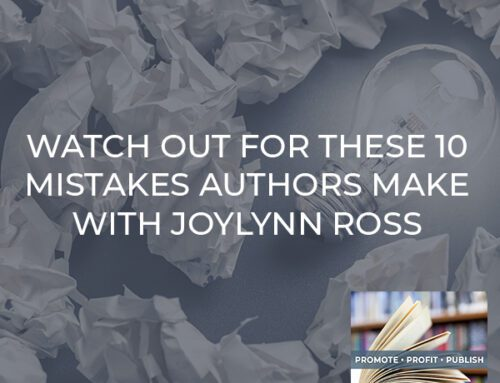 Watch Out For These 10 Mistakes Authors Make With Joylynn Ross